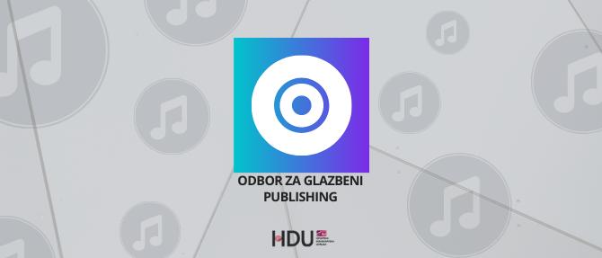 U OKVIRU HRVATSKE DISKOGRAFSKE UDRUGE OSNOVAN ODBOR ZA GLAZBENI PUBLISHING